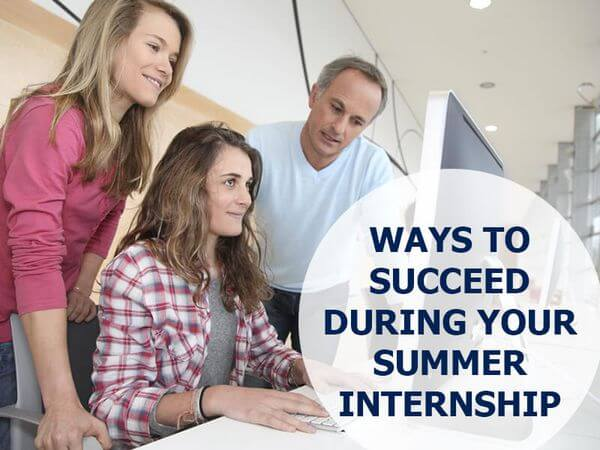 5 Tips On How To Succeed During Your Summer Internship